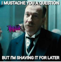 Be Like, Memes, and Videos: I M  USTACHE YOU A QUESTION  DAILY  BUT I'M SHAVING  FOR LATER Follow my other account @villain.daily where I post pictures, memes & videos of your favorite villains 🔥😎 - Ares be like.. 🤣 ares wonderwoman villain villains memes comicbookmovies