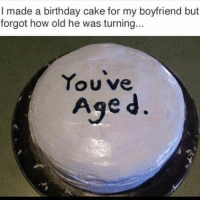 Birthday, Funny, and Lmao: I made a birthday cake for my boyfriend but  forgot how old he was turning...  You've  Age d. i had to delete this caption because it accidentally sounded really aggressive and that wasn't the vibe i was going for - 🍊 ☀️ 🍊 ☀️ 🍊 ☀ 🍊 ☀️ textpost textposts textpostfunny haha funny hilarious lmao 😂 same me relatable funnytextposts humor humour tumblr tumblrfunny tumblrquotes funnyposts tagyourself funnyaccount relatableposts meme hashtag shrek textpostaccount posts funnythings dankmemes memes lol why did you read all this