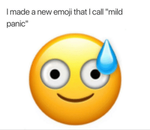 """This is fine. by invertedparadoxxx MORE MEMES: I made a new emoji that I call """"mild  panic"""" This is fine. by invertedparadoxxx MORE MEMES"""