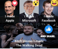 Apple, Bitch, and Facebook: I made  I made  I made  Apple  Microsoft  Facebook  AND SHARE.  Bitch please, made  The Walking Dead #TheWalkingDead fans, please stay ACTIVE on this #TWDFamily page. Please VOTE for Robert Kirkman the creator today. :) (y)  www.egvoproductions.com https://twitter.com/ElliotVanOrman