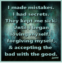 <3 Jekyll Doesn't Hide <3: I made mistakes.  had secrets.  They kept me sick.  Until I began  loving myself  forgiving myself  & accepting the  bad with the good.  donna <3 Jekyll Doesn't Hide <3