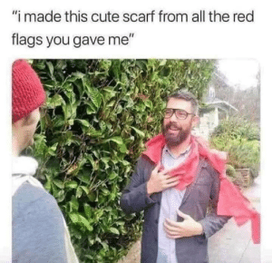 "scarf: ""i made this cute scarf from all the red  flags you gave me"""