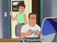 Gamer, Man, and  Married: I married a man, Hank, not a gamer