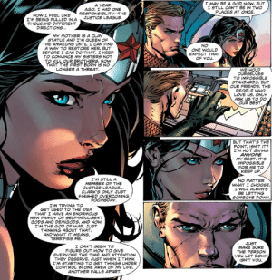 daily-superheroes:  Now this is a great concept to build a run on. (Wonder Woman #36)http://daily-superheroes.tumblr.com: I MAY BE A GOD NOW, BUT  I STILL CAN'T BE IN TWO  PLACES AT ONCE.  A YEAR  AGO, I HAD ONE  RESPONSIBILITY--THE  JUSTICE LEAGUE.  NOW I FEEL LIKE  I'M BEING PULLED IN A  THOUSAND DIFFERENT  DIRECTIONS...  MY MOTHER IS A CLAY  STATUE AND I'M QUEEN OF  THE AMAZONS UNTIL I CAN FIND  A WAY TO RESTORE HER, BUT  BEFORE I CAN DO THAT, I NEED  TO CONVINCE MY SISTERS NOT  TO KILL OUR BROTHERS, NOW  THAT THE FIRST BORN IS NO  LONGER A THREAT.  NO  ONE WOULD  EXPECT THAT  OF YOU.  WE HOLD  OURSELVES  TO IMPOSSIBLE  STANDARDS, BUT  OUR FRIENDS, THE  PEOPLE WHO  LOVE US, ONLY  ASK US TO DO  OUR BEST.  BUT THAT'S THE  POINT, ISN'T IT?  I'M NOT GIVING  ANYONE  MY BEST. IT'S  IMPOSSIBLE  FOR ME TO  KEEP UP.  I'M STILL A  MEMBER OF THE  JUSTICE LEAGUE...  CLARK'S ONLY JUST  FINISHED OVERCOMING  DOOMSDAY.  NO MATTER  WHAT I CHOOSE,  I WILL ALWAYS  BE LETTING  SOMEONE DOWN.  I'M TRYING To  GET USED TO THE IDEA  THAT I HAVE AN ENORMOUS  NEW FAMILY OF SELF-INDULGENT  GODS AND DEMIGODS, AND NOW  I'M THE GOD OF WAR. JUST  THINKING ABOUT THAT,  AND WHAT IT MEANS,  TERRIFIES ME.  JUST  MAKE SURE  THE PERSON  YOU LET DOWN,  ISN'T YOU.  I CAN'T SEEM TO  FIGURE OUT HOW TO GIVE  EVERYONE THE TIME AND ATTENTION  THEY DESERVE. JUST WHEN I THINK  I'M STARTING TO GET THINGS UNDER  CONTROL IN ONE AREA OF MY LIFE,  ANOTHER FALLS APART. daily-superheroes:  Now this is a great concept to build a run on. (Wonder Woman #36)http://daily-superheroes.tumblr.com