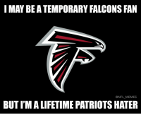 Who wants the Falcons to win just because they hate the Patriots? 🤔😂 SuperBowl: I MAY BE A TEMPORARY FALCONS FAN  NFL MEMES  BUTIMALIFETIME PATRIOTS HATER Who wants the Falcons to win just because they hate the Patriots? 🤔😂 SuperBowl