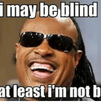 may: i may be  blind  at least im not b