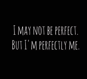 May, Perfect, and But: I MAY NOT BE PERFECT  BUT I M PERFECTLY ME