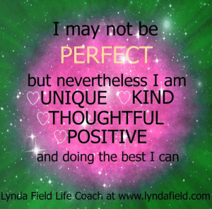 Life, Memes, and Best: I may not be  PERFECT  but nevertheless I am  CUNIQUE KIND  THOUGHTFUL  POSITIVE  and doing the best I can  Lynda Field Life Coach at www.lyndafield.com <3