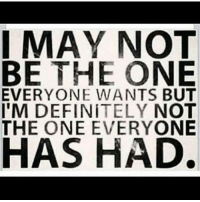 Sarcasm Definition: I MAY NOT  BE THE NE  EVERYONE WANTS BUT  IM DEFINITELY NOT  THE ONE EVERYONE  HAS HAD.
