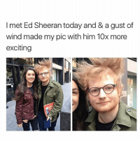 😭😭😭 Follow @confessionsofablonde @confessionsofablonde @confessionsofablonde goodgirlwithbadthoughts 💅🏽: I met Ed Sheeran today and & a gust of  wind made my pic with him 10x more  exciting 😭😭😭 Follow @confessionsofablonde @confessionsofablonde @confessionsofablonde goodgirlwithbadthoughts 💅🏽