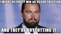 Oh poor Leo...: I MIGHT  ACTUALLY WIN AN OSCAR THIS YEAR  AND THEY REBOYCOTTINGIT  COM Oh poor Leo...