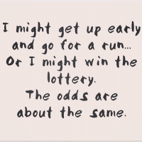 Lottery, Memes, and 🤖: I might get up early  and go for a cun..  Or I miqht win the  lottery  The odds are  about the same. There is more chance of me winning the lottery 💁🏼‍♀️ Rp @themrsqueenbee goodgirlwithbadthoughts 💅🏼
