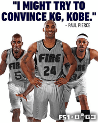 "Fire, Memes, and Paul Pierce: ""I MIGHT TRY TO  CONVINCE KG, KOBE.""  PAUL PIERCE  FIR  5  FIRE  5 24  RE Would you want this Big 3 squad to be in?"