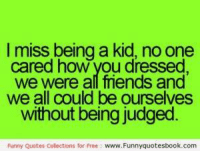 I Miss Being A Kid No One Cared How You Dressed We Were Al Friends