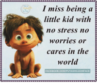 Memes, 🤖, and  No Stress: I miss being a  little kid with  no stress no  worries or  cares in the  world  FACEBOOK.COM/PUTASMILEONFACE