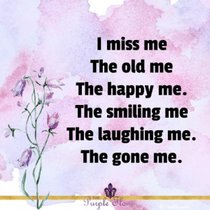 <3: I miss me  The old me  The happy me.  The smiling me  The laughing me.  The gone me.  Pwrple Slowe  b/sollovarz <3