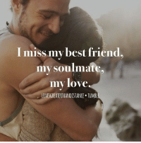 Memes, 🤖, and Soulmate: I miss my best friend.  my soulmate.  my love.  LOVESGREATERTHANDISTANCE TUMBLR DL 💭