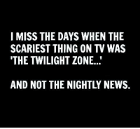 Dank, Twilight, and The Twilight Zone: I MISS THE DAYS WHEN THE  SCARIEST THING ON TV WAS  THE TWILIGHT ZONE.