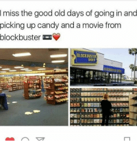 Blockbuster, Memes, and 🤖: I miss the good old days of going in and  picking up candy and a movie from  blockbuster  BLOCKBUSTER  VIDEO BEFORE NETFLIXANDCHILL CAME ALONG 😩 TBT THROWBACKTHURSDAY BLOCKBUSTER EARLY2000S 90S MEME MEMES FUNNYMEME FUNNYMEMES FUNNYPICTURE FUNNYpictures