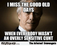 <p>Chucklesome Sunday pictures  A lighthearted selection  PMSLweb </p>: I MISS THE GOOD OLD  DAYS  WHEN EVERYBODY WASNT  AN OVERLY SENSITIVE CUNT  靉aesseeD.com  The intenet Scavengars <p>Chucklesome Sunday pictures  A lighthearted selection  PMSLweb </p>