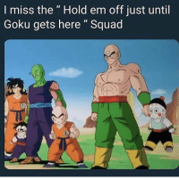 "These were just the most disappointing set of homies you could ask for. Don't get me wrong THIER loyalty is unmatched but in real battle situations they are capable of handling zero type of smoke. Boy Goku couldn't catch that quick nappy in the medical machine before the earth get blown to pieces. Piccolo deserves way more credit. He the step father who gets no credit. Chi chi should have been throwing that ass back in the name of planet namek for raising Gohan. They pulling up to a gun fight with a pack of yugioh cards. Let's start with Yamaha and how he should have been swallowed. This the type of homie you don't feel bad for because instead of him training in the hyperbolic time chamber he on pornhub and playing Krillin just ain't drink enough milk. He what Calilou could have been if he hit puberty. Krillin the type of nigga to eat the food you drop on the ground. This boy been dead more times then Butters from South Park V. Nigga tien was prob the most disspointment if all. He Capping hard as fuck with all them muscles just to get knocked out with a Ki blast. I'll poke that nigga in his third eye if he come to close to me. And don't even start me on Chiaotzu. Boy was a full blown domestic terrorist. He always tryna blow him self yo like chill Iil nigga. He wanted to be cell jr so bad.: I miss the "" Hold em off just until  Goku gets here"" Squad These were just the most disappointing set of homies you could ask for. Don't get me wrong THIER loyalty is unmatched but in real battle situations they are capable of handling zero type of smoke. Boy Goku couldn't catch that quick nappy in the medical machine before the earth get blown to pieces. Piccolo deserves way more credit. He the step father who gets no credit. Chi chi should have been throwing that ass back in the name of planet namek for raising Gohan. They pulling up to a gun fight with a pack of yugioh cards. Let's start with Yamaha and how he should have been swallowed. This the type of homie you don't feel bad for because instead of him training in the hyperbolic time chamber he on pornhub and playing Krillin just ain't drink enough milk. He what Calilou could have been if he hit puberty. Krillin the type of nigga to eat the food you drop on the ground. This boy been dead more times then Butters from South Park V. Nigga tien was prob the most disspointment if all. He Capping hard as fuck with all them muscles just to get knocked out with a Ki blast. I'll poke that nigga in his third eye if he come to close to me. And don't even start me on Chiaotzu. Boy was a full blown domestic terrorist. He always tryna blow him self yo like chill Iil nigga. He wanted to be cell jr so bad."