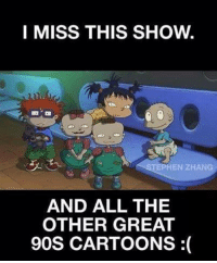 Zhang: I MISS THIS SHOW.  STEPHEN ZHANG  AND ALL THE  OTHER GREAT  90S CARTOONS