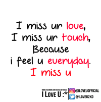 Missing U: I miss ur love  I miss ur touch,  Because  i feel u  everyday  I miss u  @ILOVEUOFFICIAL  WWW FACEBOOK COMMLOVEULOFFICIALL  I LOVE U  @ILOVEU2XD