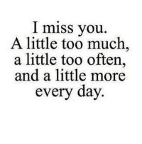 Yeah tag someone ☺️❤️: I miss you.  A little too much,  a little too often,  and a little more  every day Yeah tag someone ☺️❤️
