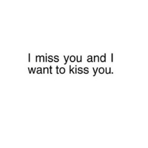 Http, Kiss, and Net: I miss you and I  want to kiss you. http://iglovequotes.net/
