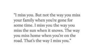 """On the Road: """"I miss you. But not the way you miss  your family when you're gone for  some time. I miss you the way you  miss the sun when it snows. The way  you miss home when you're  on the  road. That's the way 1 miss you."""""""