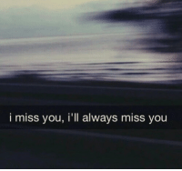 You, Miss, and I Miss You: i miss you, i'll always miss you
