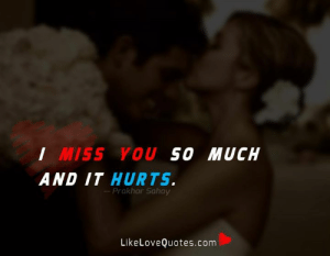 Memes, 🤖, and Com: I MISS YOU SO MUCH  AND IT HURTS.  Prakhar Sahay  LikeLoveQuotes.com