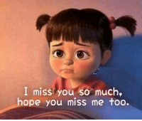 me too: I miss you so much,  hope you miss me too.