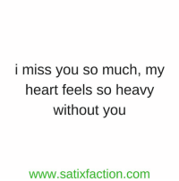 https://t.co/DCdCAHZ7kO: i miss you so much, my  heart feels so heavy  without you  www.satixfaction.com https://t.co/DCdCAHZ7kO