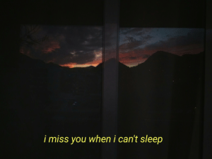 Sleep, You, and Miss: i miss you when i can't sleep