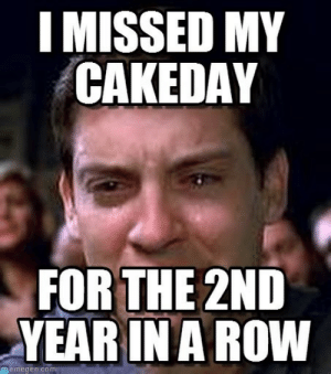 Missed another cake day. Out of two.http://omg-humor.tumblr.com: I MISSED MY  CAKEDAY  FOR THE 2ND  YEAR IN A ROW  memegen.com Missed another cake day. Out of two.http://omg-humor.tumblr.com