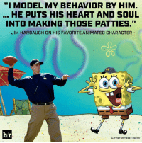 "Jim Harbaugh only aspires to be the very best 🍔: ""I MODEL MY BEHAVIOR BY HIM  HE PUTS HIS HEART AND SOUL  INTO MAKING THOSE PATTIES.""  JIM HARBAUGH ON HIS FAVORITE ANIMATED CHARACTER  br  H/T DETROIT FREE PRESS Jim Harbaugh only aspires to be the very best 🍔"