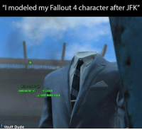 """Fallout 4: """"I modeled my Fallout 4 character after JFK""""  SARCASTIC  LEAVE  GIVE NUKA COLA  f Vault Dude"""