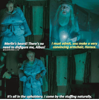 I'm so excited to make some Half Blood edits because we finally get some Slughorn. Who's your favorite professor? | harrypotter: I must admit, you make a very  Merlin's beardl There's no  need to disfigure me, Albus!convincing armchair, Horace.  @SLUGHORNS II IG  It's all in the upholstery. I come by the stuffing naturally. I'm so excited to make some Half Blood edits because we finally get some Slughorn. Who's your favorite professor? | harrypotter