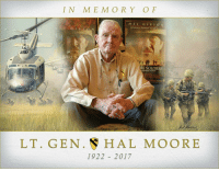 """Memes, 🤖, and X-Ray: I N M E M O R Y O F  MEL  GI BSO  N  dallautore di Bravaheart Randa  RE SOLDIERS  LT. GEN. HAL MOORE  1922 2017 We're saddened to announce the passing of General Hal Moore, an American legend - We'll never forget his words about the defense of landing zone X-Ray during the battle of Ia Drang: - """"Soldiers, in battle, they don't fight for the flag, they don't fight for what some President says on T.V.; soldiers in battle fight for each other. They die for each other, they kill for each other. That's true in any army. It certainly was true in X-Ray…I lost 79 men who were killed, 121 who were wounded—none were missing or POWs—and it still breaks my heart to think of them. I brought them all home and believe that I will see them again."""" -"""