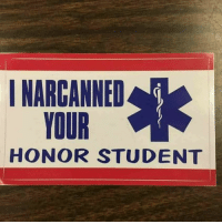 EMS bumper sticker of the week...: I NARCANNED  YOUR  HONOR STUDENT EMS bumper sticker of the week...