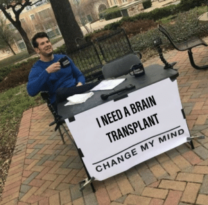 Brain, Change, and Mind: I NEED A BRAIN  TRANSPLANT  CHANGE MY MIND Post title (required)
