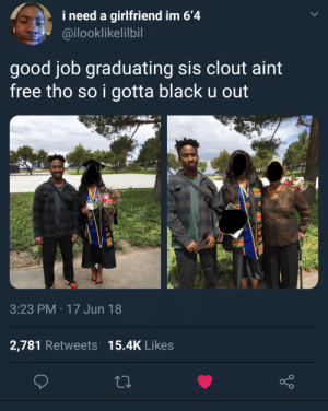 Cant be giving out free clout 🙅♂️: i need a girlfriend im 6'4  @ilooklikelilbil  good job graduating sis clout aint  free tho so i gotta black u out  3:23 PM 17 Jun 18  2,781 Retweets 15.4K Likes Cant be giving out free clout 🙅♂️