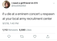 To be fair Eminem does look like an Army recruiter (via /r/BlackPeopleTwitter): i need a girlfriend im 6'4  @ilooklikelilbil  if u die at a eminem concert u respawn  at your local army recruitment center  9/1/18, 1:40 PM  1,112 Retweets 5,590 Likes To be fair Eminem does look like an Army recruiter (via /r/BlackPeopleTwitter)