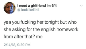 keep your eye on the prize kings: i need a girlfriend im 6'4  @ilooklikelilbil  yea you fucking her tonight but who  she asking for the english homework  from after that? me  2/14/18, 9:29 PM keep your eye on the prize kings