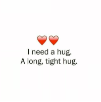 Tag Someone <3: I need a hug  A long, tight hug Tag Someone <3