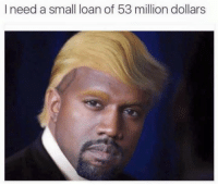 Dank, 🤖, and Loan: I need a small loan of 53 million dollars