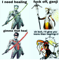 I need healing  fuck off, genji  gimme that hea  oh boll, I'll give you  more than healing