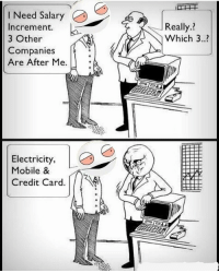 Memes, Credit Cards, and 🤖: I Need salary  Increment  3 Other  Companies  Are After Me  Electricity,  Mobile &  Credit Card.  Really.?  Which 3..? 😂😂😂