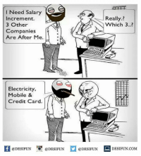 Memes, Credit Cards, and 🤖: I Need Salary  Really.?  Increment.  Which 3.  3 Other  Companies  Are After Me.  Electricity,  Mobile &  Credit Card.  DESIFUN @DESIFUN  @DESIFUN  DESIFUN.COM Twitter: BLB247 Snapchat : BELIKEBRO.COM belikebro sarcasm meme Follow @be.like.bro